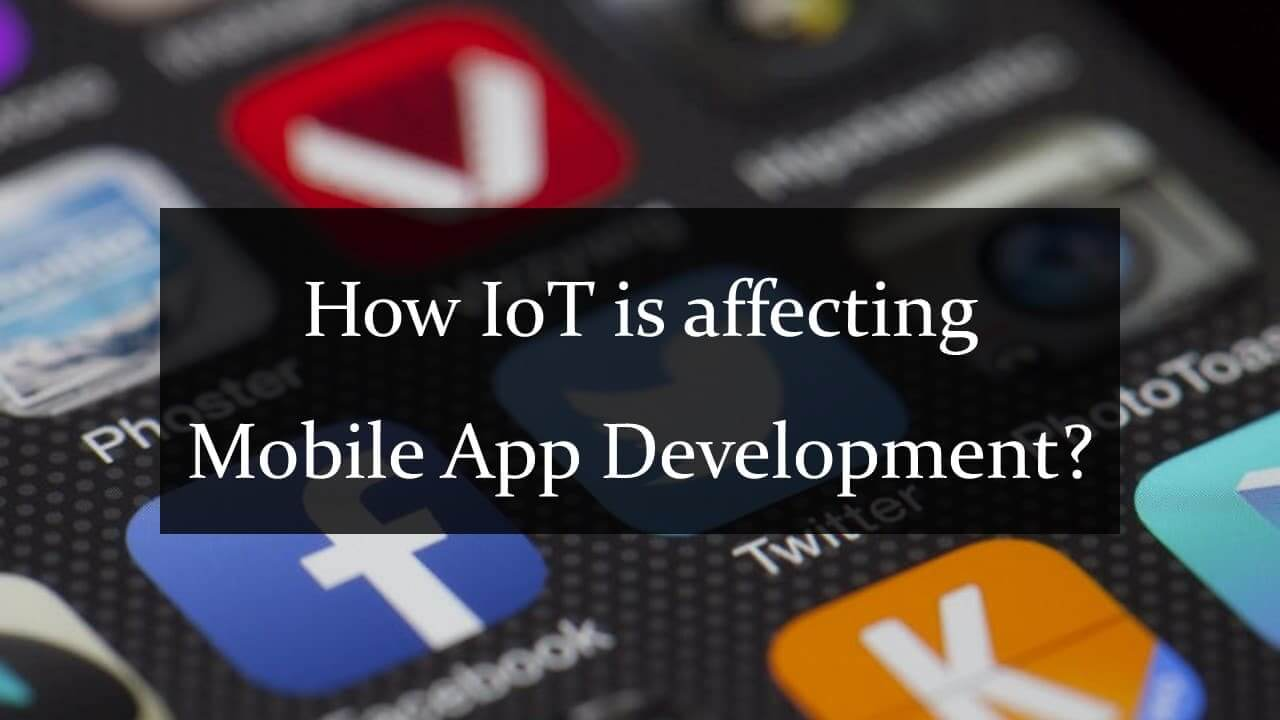 IoT and its Effects on Mobile App Development