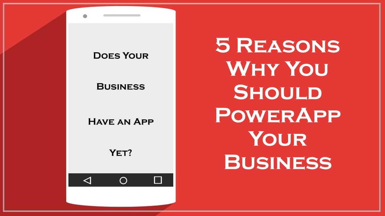 "5 Reasons Why You Should Power ""App"" Your Business"