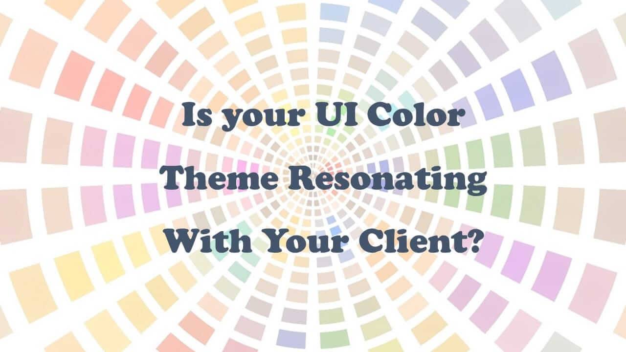 Is your UI Color Theme Resonating With Your Client?