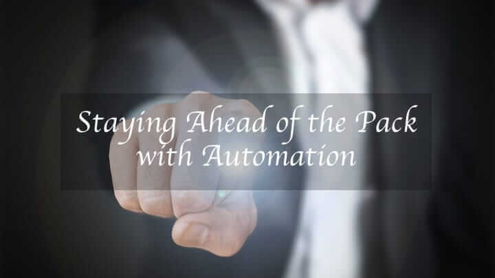 Staying Ahead of the Pack with Automation
